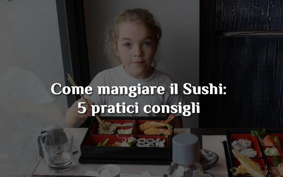 Come mangiare il sushi correttamente con i consigli del ristorante Osushi